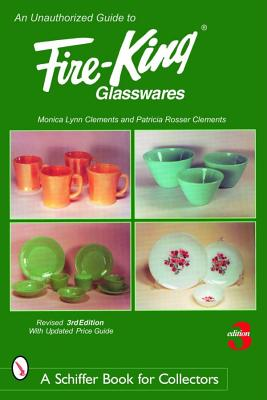 Unauthorized Guide to Fire-king Glasswares By Clements, Monica Lynn