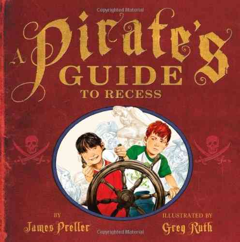 A Pirate's Guide to Recess By Preller, James/ Ruth, Greg (ILT)